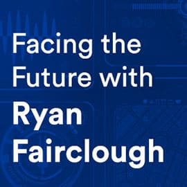 Facing the Future with Ryan Fairclough