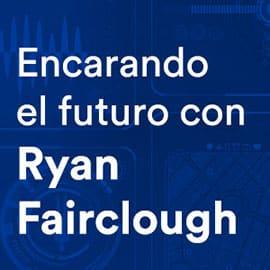 Encarando el futuro con Ryan Fairclough
